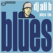 DJ Ali B Plays The Blues by Various Artists