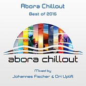 Abora Chillout: Best of 2015 (Mixed by Johannes Fischer & Ori Uplift) - EP by Various Artists