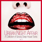 Urban Night Affair - A Collection of Groovy Deep-House Tunes, Vol. 3 by Various Artists