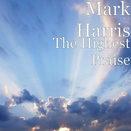 The Highest Praise by Mark Harris