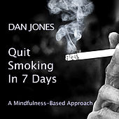 Quit Smoking in 7 Days: A Mindfulness-Based Approach by Dan Jones