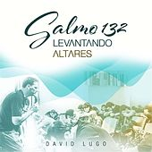 Salmo 132: Levantando Altares by David Lugo