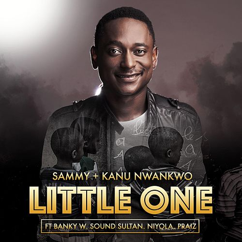 Little One (feat. Banky W, Sound Sultan, Niyola & Praiz) by Sammy