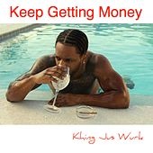Keep Getting Money by Khing Jus Wurk