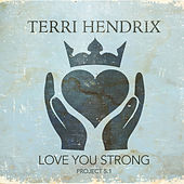 Love You Strong by Terri Hendrix
