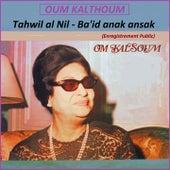 Tahwil Al Nil - Ba'id Anak Ansak (Live) von Oum Kalthoum