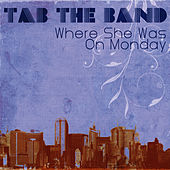 Where She Was On Monday by TAB The Band
