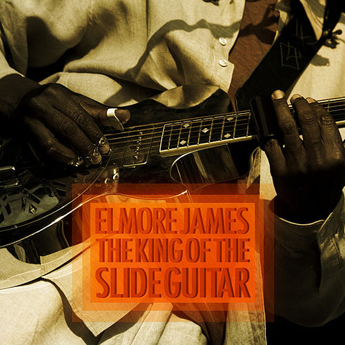 The King of the Slide Guitar by Elmore James