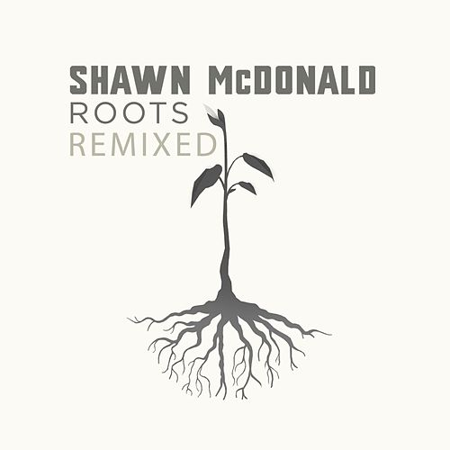 Roots Remixed by Shawn McDonald