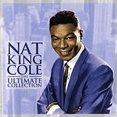 Nat King Cole - The Ultimate Collection by Nat King Cole