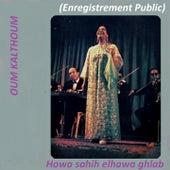 Howa Sahih Elhawa Ghlab (Live) von Oum Kalthoum