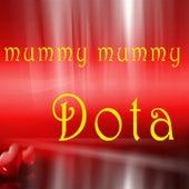 Mummy Mummy by Dota