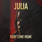 Baby Come Home by Julia