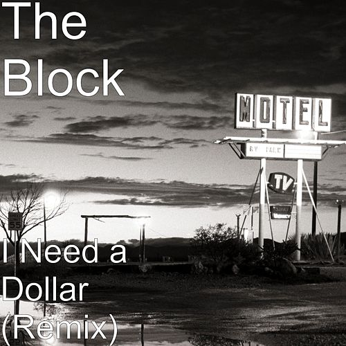 I Need a Dollar (Remix) by Block