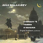 Balakirev:  Symphony No. 2, Tamara & Overture on Czech Themes