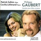 Philippe Gaubert: Sonates Pour Flûte Et Piano by Cécilia Löfstrand