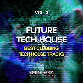 Future Tech House, Vol. 3 (Best Clubbing Tech House Tracks) by Various Artists