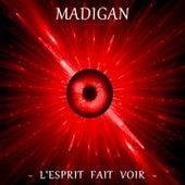 L'esprit fait voir by Madigan