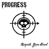 Reignite Your Heart by The Progress