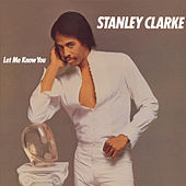 Let Me Know You by Stanley Clarke