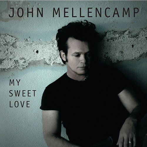 My Sweet Love by John Mellencamp