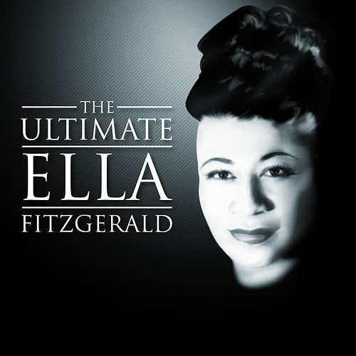 The Ultimate Ella Fitzgerald by Ella Fitzgerald