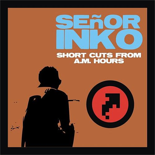 Short Cuts From a.m Hours by Señor Inko