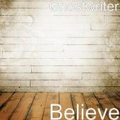 Believe by The Ghostwriter