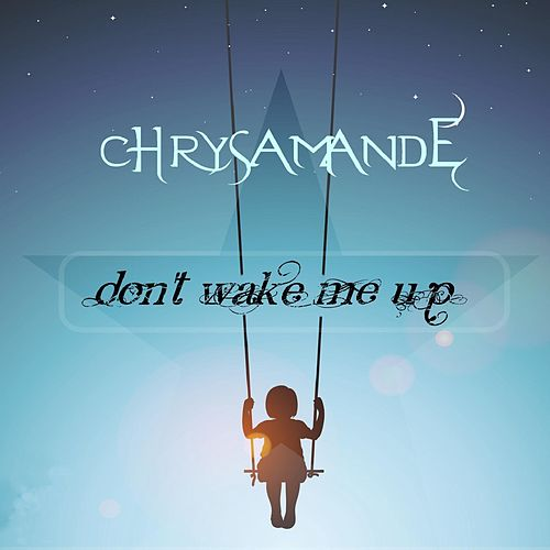 Don't Wake Me Up by Chrysamande