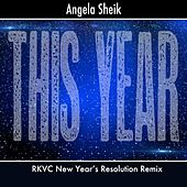 This Year (Rkvc New Year's Resolution Remix) by Angela Sheik