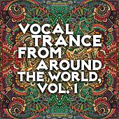 Vocal Trance from Around the World, Vol. 1 by Various Artists