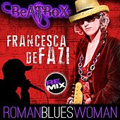 Roman Blues Woman (Beatbox Remix) by francesca de fazi
