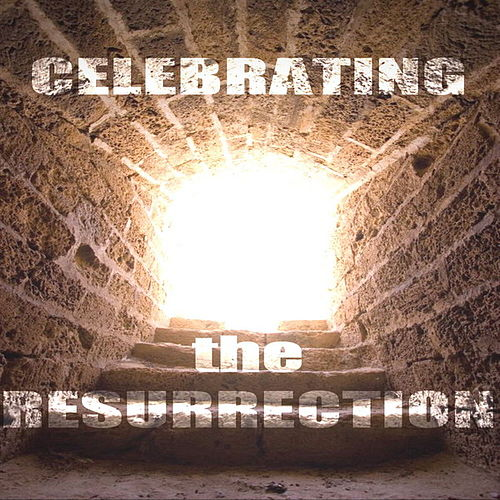 Celebrating the Resurrection by Various Artists