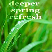 Deeper Spring Refresh by Various Artists