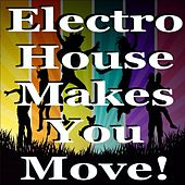 Electro House Makes You Move by Various Artists