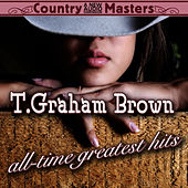 All Time Greatest Hits by T. Graham Brown