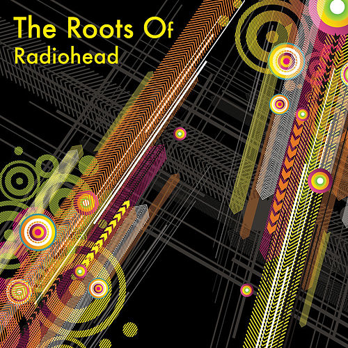 The Roots Of Radiohead by Various Artists