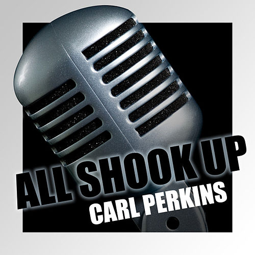 All Shook Up by Carl Perkins