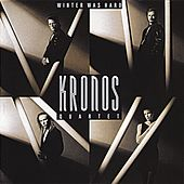Winter Was Hard by Kronos Quartet