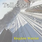 Tell God by Kingdom Warrior