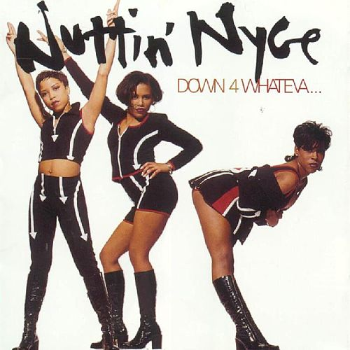 Down 4 Whateva' by Nuttin' Nyce