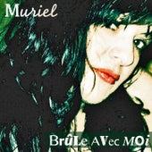 Brule avec moi by Muriel