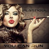 You Can Run by Plastique