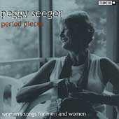 Period Pieces: Women's Songs For Men And Women by Peggy Seeger