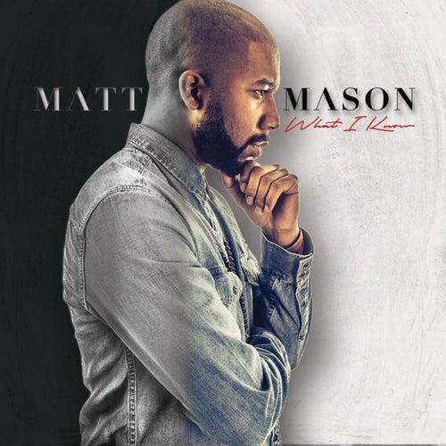 What I Know by Matt Mason