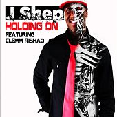 Holding On by J Shep