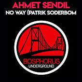 No Way (Patrik Soderbom Remix) by Ahmet Sendil