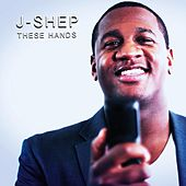 These Hands by J Shep