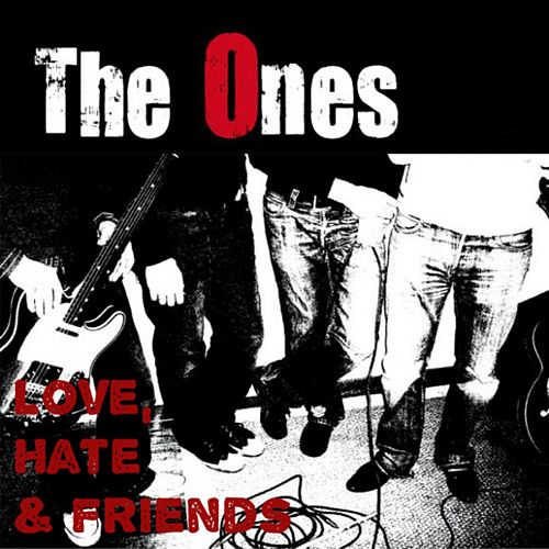 Love, Hate and Friends by The Ones