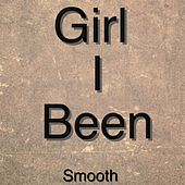 Girl I Been by Smooth